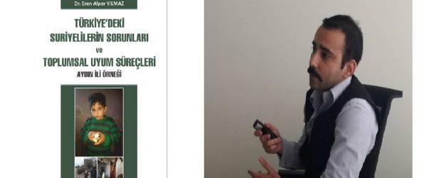 """UPA YAZARI DR. EREN ALPER YILMAZ'DAN YENİ KİTAP: """"TÜRKİYE'DEKİ SURİYELİLERİN SORUNLARI VE TOPLUMSAL UYUM SÜREÇLERİ: AYDIN İLİ ÖRNEĞİ"""""""