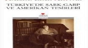"""HALİDE EDİB ADIVAR'DAN """"TÜRKİYE'DE ŞARK-GARP VE AMERİKAN TESİRLERİ"""""""