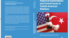 TÜRK-AMERİKAN İLİŞKİLERİ KONULU YENİ AKADEMİK KİTAP: HISTORICAL EXAMINATIONS AND CURRENT ISSUES IN TURKISH-AMERICAN RELATIONS