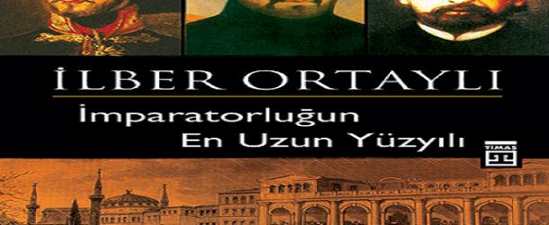 """İLBER ORTAYLI'DAN """"İMPARATORLUĞUN EN UZUN YÜZYILI"""""""