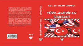 DOÇ. DR. OZAN ÖRMECİ'DEN YENİ KİTAP: TÜRK-AMERİKAN İLİŞKİLERİ